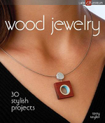 Wood Jewelry : 30 Stylish Projects - Terry Taylor