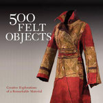 500 Felt Objects : Creative Explorations of a Remarkable Material - Nathalie Mornu
