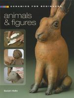 Ceramics for Beginners : Animals & Figures - Susan Halls
