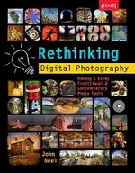 Rethinking Digital Photography : Making & Using Traditional & Contemporary Photo Tools - John Neel