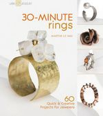 30-Minute Rings : 60 Quick and Creative Projects for Jewelers - Marthe Le Van