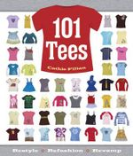 101 Tees : Restyle + Refashion + Revamp - Cathie Filian