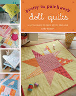 Doll Quilts : 24 Little Quilts to Piece, Stitch, and Love - Cathy Gaubert