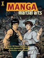 Manga Martial Arts : Over 50 Basic Lessons for Drawing the World's Most Popular Fighting Style - David Okum