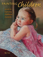 Painting Children : Secrets to Capturing Childhood Moments - Bev Lee
