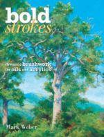 Bold Strokes : Dynamic Brushwork for Oils and Acrylics - Mark Christopher Weber