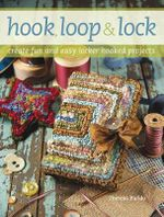 Hook, Loop and Lock : Create Fun and Easy Locker Hooked Projects - Theresa Pulido