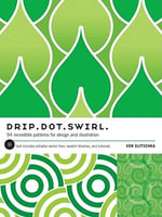 Drip.Dot.Swirl. : 94 Incredible Patterns for Design and Illustration - Von Glitschka