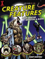 Creature Features : Draw Amazing Monsters and Aliens - Randy Martinez