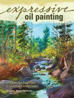 Expressive Oil Painting : An Open Air Approach to Creative Landscapes - George Allen Durkee