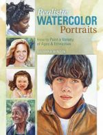 Realistic Watercolor Portraits : How to Paint a Variety of Ages and Ethnicities - Suzanne Winton