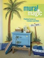 Mural Magic : Painting Scenes on Furniture and Walls - Corie Kline