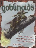 Goblinoids : How to Draw and Paint Goblins, Orcs and Other Dark Creatures - Scott Purdy