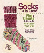 Socks a La Carte : Pick and Choose Patterns to Knit Socks Your Way - Jonelle Raffino