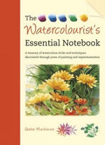 The Watercolourist's Essential Notebook : A Treasury of Watercolour Tricks and Techniques Discovered Through Years of Painting and Experimentation - Gordon Mackenzie