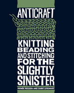 AntiCraft : Knitting, Beading and Stitching for the Slightly Sinister - Renee Rigdon