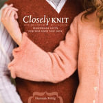 Closely Knit : Handmade Gifts For The Ones You Love - Hannah Fettig