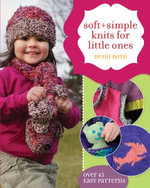 Soft + Simple Knits for Little Ones : 45 Easy Projects - Heidi Boyd