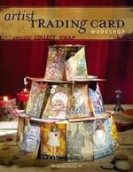 Artist Trading Card Workshop : Create. Collect. Swap. - Bernie Berlin