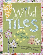 Wild Tiles : Creative Mosaic Projects for Your Home - Chrissie Mervine-Grace