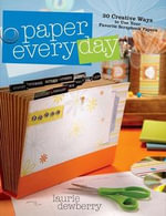 Paper Every Day : 30 Creative Ways to Use Your Favorite Scrapbook Papers - Laurie Dewberry