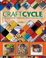 Craftcycle : 100+ Earth-friendly Projects and Ideas for Everyday Living - Heidi Boyd