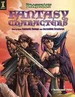 DragonArt Fantasy Characters : How to Draw Fantastic Beings and Incredible Creatures - J