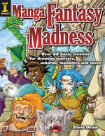 Manga Fantasy Madness : Over 50 Basic Lessons for Drawing Warriors, Wizards, Monsters and More - David Okum