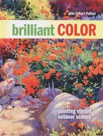 Brilliant Color : Painting Vibrant Outdoor Scenes - Julie Gilbert Pollard