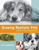 Drawing Realistic Pets from Photographs - Lee Hammond