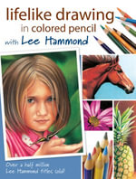 Lifelike Drawing In Colored Pencil With Lee Hammond - Lee Hammond