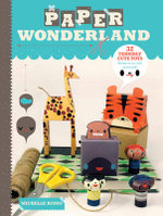 Paper Wonderland : 32 Terribly Cute Toys Ready to Cut, Fold and Build - Michelle Romo