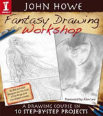 Fantasy Drawing Workshop : A Drawing Course in 10 Step by Step Projects - John Howe
