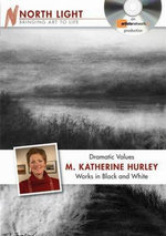 Dramatic Values - M Katherine Hurley Works in Black and White (DVD) : Bringing Art to Life - M. Katherine Hurley