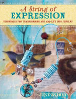 A String of Expression : Techniques for Transforming Art and Life into Jewelry - June Roman