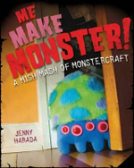 Me Make Monster! : A Mish Mash of Monstercraft - Jenny Harada