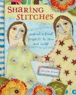 Sharing Stitches : One-Of-A-Kind Projects to Sew and Swap - Chrissie Grace