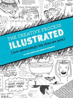 The Creative Process Illustrated : How Advertising's Big Ideas are Born - W. Glenn Griffin