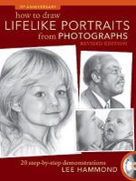 How to Draw Lifelike Portraits from Photographs : 20 Step-by-Step Demonstrations - Lee Hammond