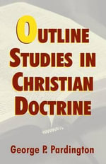 Outline Studies in Christian Doctrine - George P Pardington