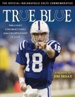 True Blue : The Colts ' Unforgettable 2006 Championship Season