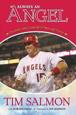 Always an Angel : Playing the Game with Fire and Faith - Tim Salmon