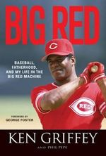 Big Red : Baseball, Fatherhood, and My Life in the Big Red Machine - Ken Griffey