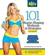 101 Muscle-Shaping Workouts & Strategies for Women : 101 Workouts