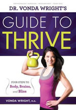 Dr. Vonda Wright's Guide to Thrive : Four Steps to Body, Brains, and Bliss - Vonda Wright