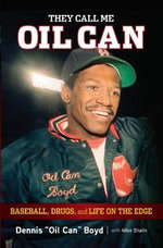 They Call Me Oil Can : Baseball, Drugs, and Life on the Edge - Dennis Boyd