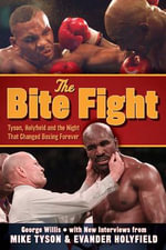 The Bite Fight : Tyson, Holyfield and the Night That Changed Boxing Forever - George Willis