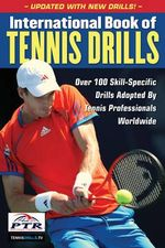 International Book of Tennis Drills : Over 100 Skill-Specific Drills Adopted by Tennis Professionals Worldwide - Professional Tennis Registry
