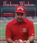 Buckeye Wisdom : Insight & Inspiration from Earle Bruce - Earle Bruce