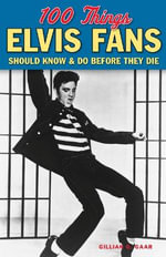 100 Things Elvis Fans Should Know & Do Before They Die - Gillian G. Gaar